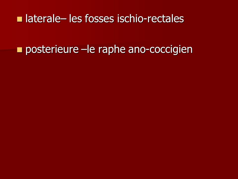 laterale– les fosses ischio-rectales