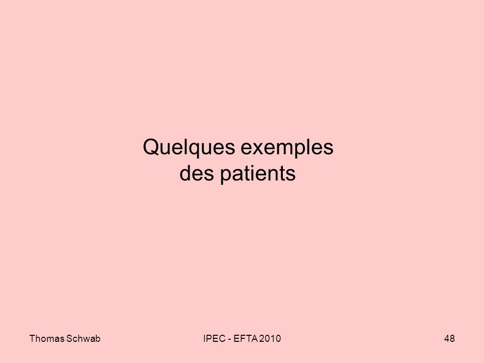 Quelques exemples des patients
