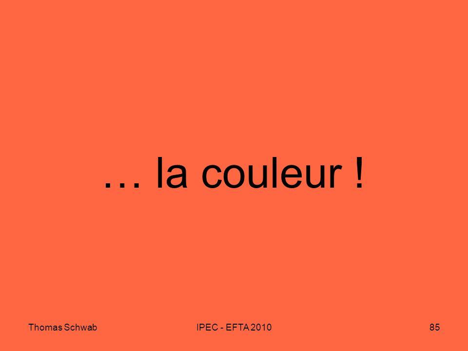 … la couleur ! Thomas Schwab IPEC - EFTA 2010