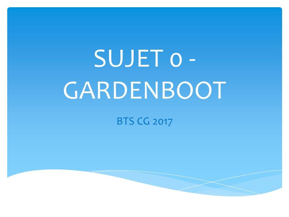 SUJET 0 - GARDENBOOT BTS CG 2017
