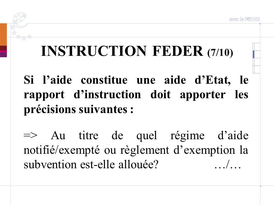 INSTRUCTION FEDER (7/10) Si l'aide constitue une aide d'Etat, le rapport d'instruction doit apporter les précisions suivantes :