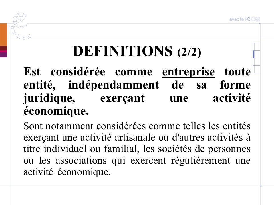 DEFINITIONS (2/2) Est considérée comme entreprise toute entité, indépendamment de sa forme juridique, exerçant une activité économique.