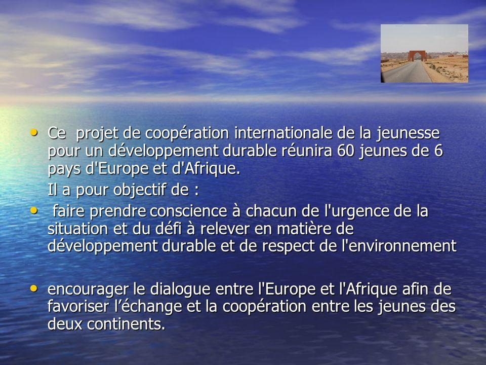 Ce projet de coopération internationale de la jeunesse pour un développement durable réunira 60 jeunes de 6 pays d Europe et d Afrique.
