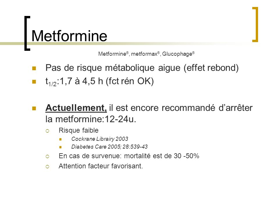 Metformine Pas de risque métabolique aigue (effet rebond)
