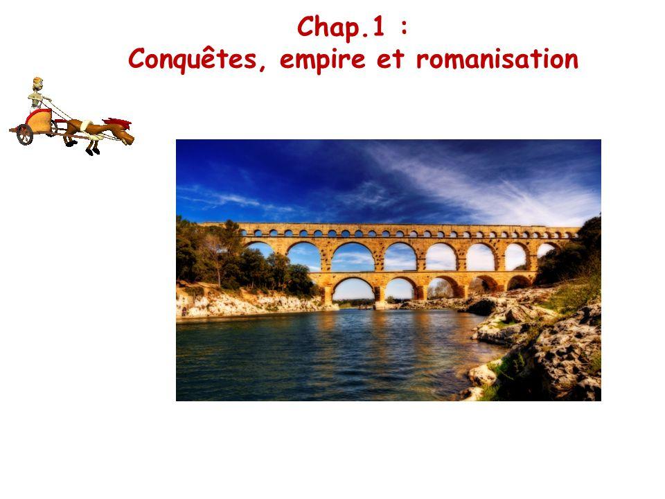 Chap.1 : Conquêtes, empire et romanisation