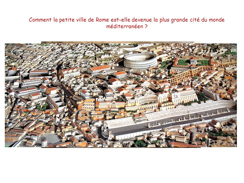 Comment la petite ville de Rome est-elle devenue la plus grande cité du monde méditerranéen