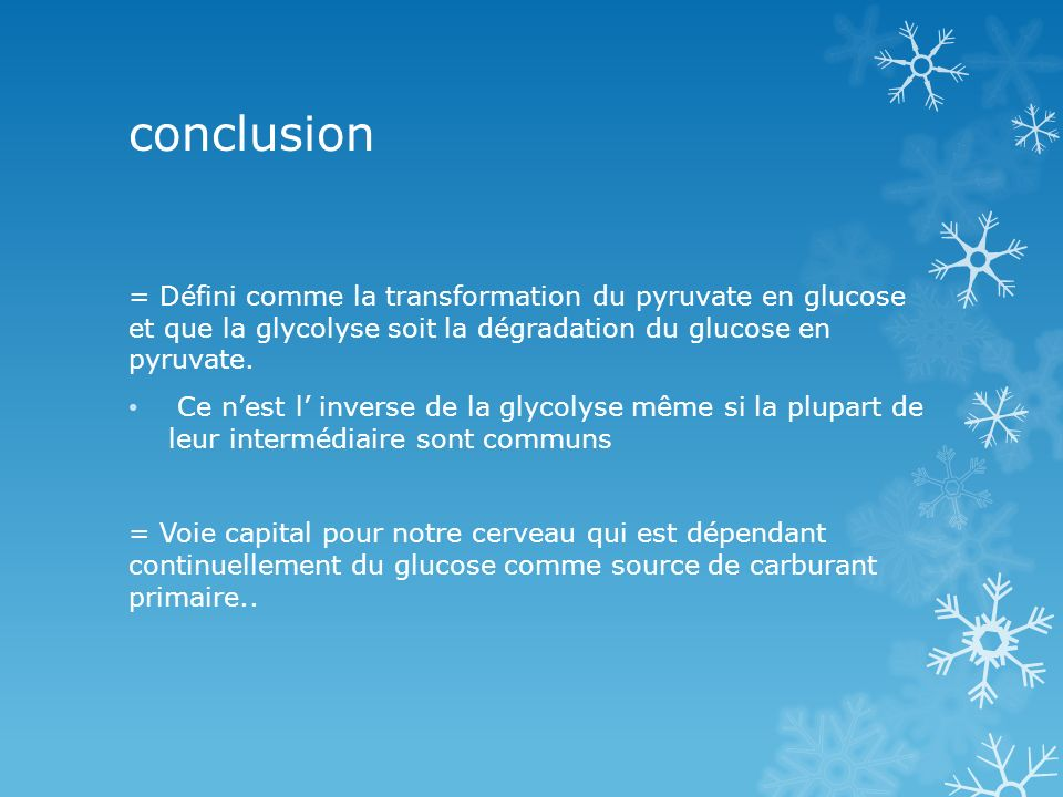 conclusion = Défini comme la transformation du pyruvate en glucose et que la glycolyse soit la dégradation du glucose en pyruvate.