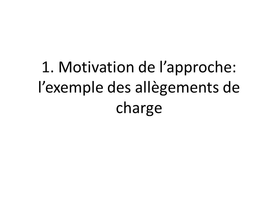 1. Motivation de l'approche: l'exemple des allègements de charge
