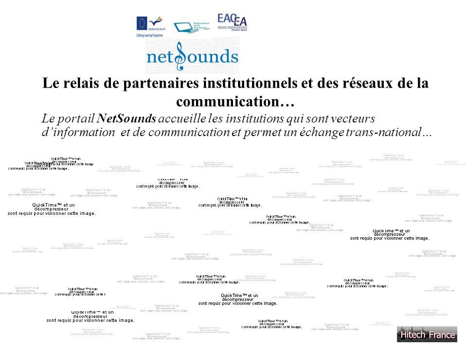 Le relais de partenaires institutionnels et des réseaux de la communication…