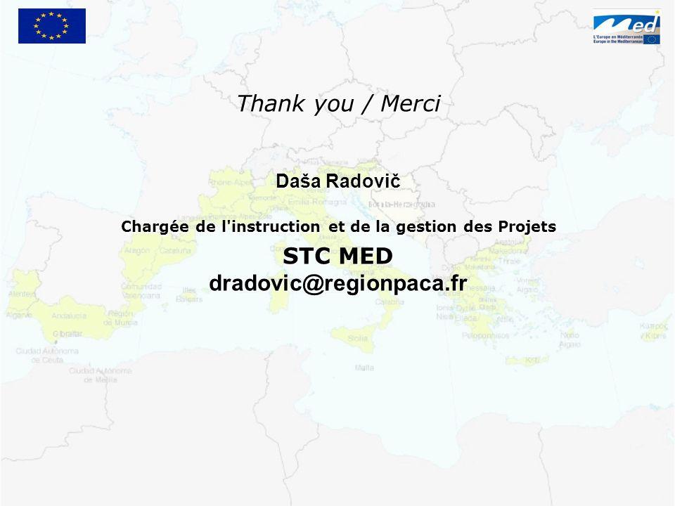 Thank you / Merci Daša Radovič Chargée de l instruction et de la gestion des Projets STC MED dradovic@regionpaca.fr