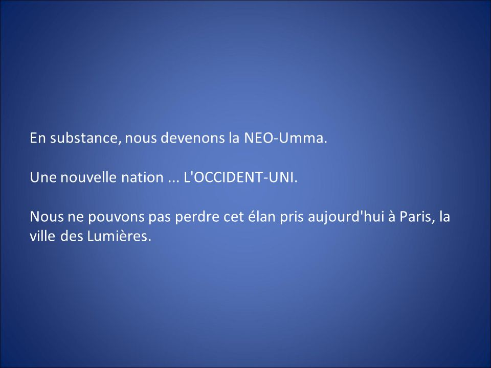 En substance, nous devenons la NEO-Umma. Une nouvelle nation