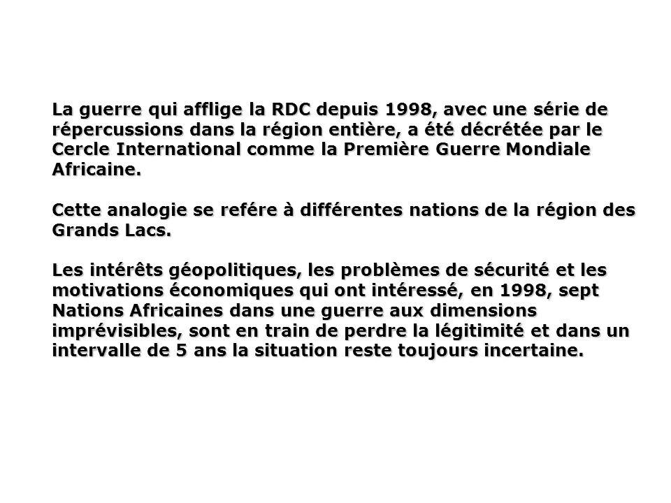 La guerre qui afflige la RDC depuis 1998, avec une série de répercussions dans la région entière, a été décrétée par le Cercle International comme la Première Guerre Mondiale Africaine.