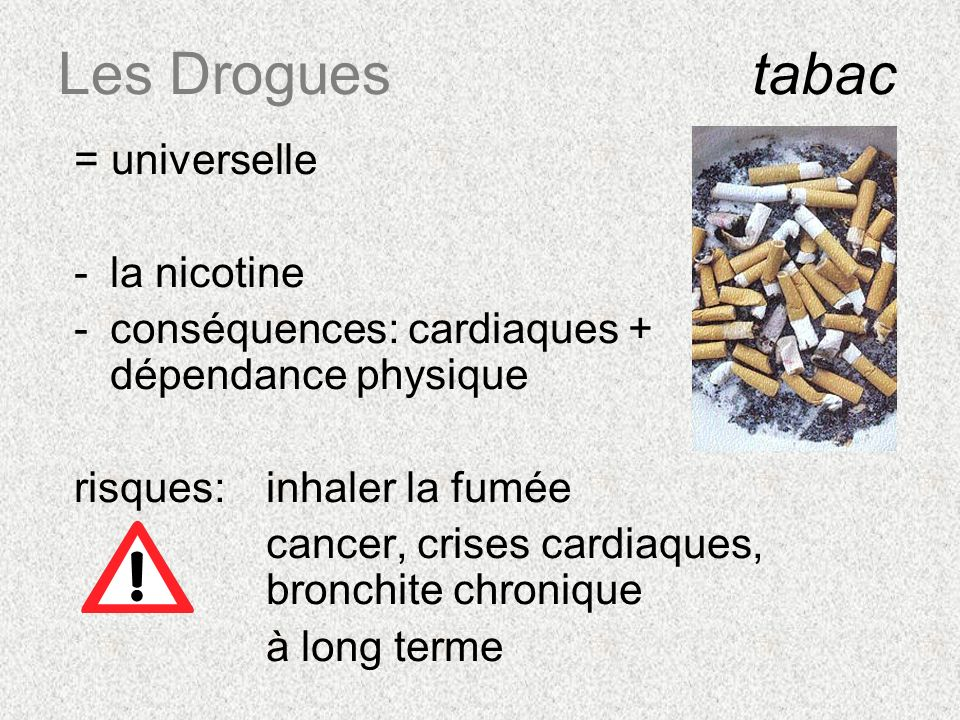 Les Drogues tabac = universelle la nicotine