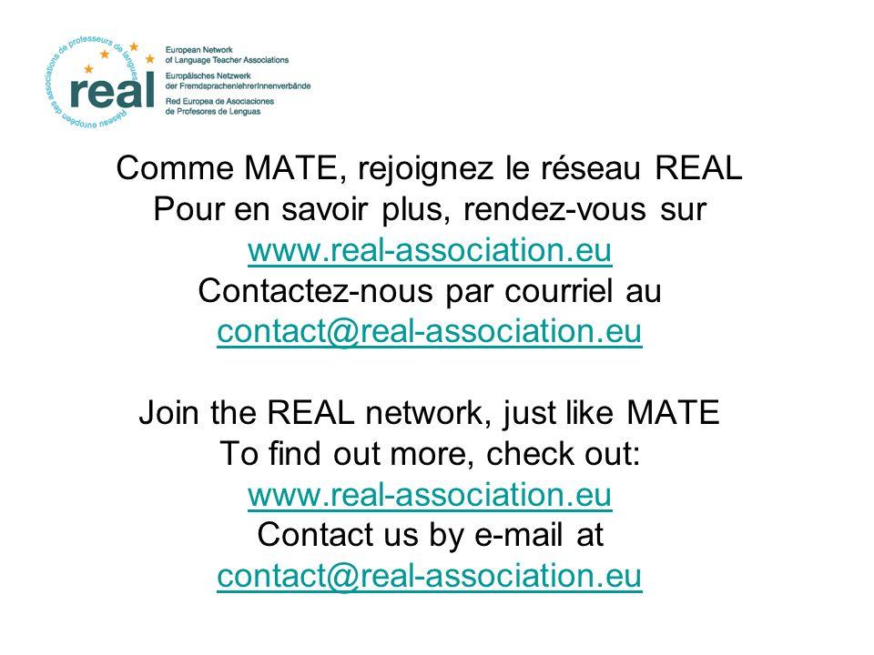 Comme MATE, rejoignez le réseau REAL Pour en savoir plus, rendez-vous sur www.real-association.eu Contactez-nous par courriel au contact@real-association.eu Join the REAL network, just like MATE To find out more, check out: www.real-association.eu Contact us by e-mail at contact@real-association.eu