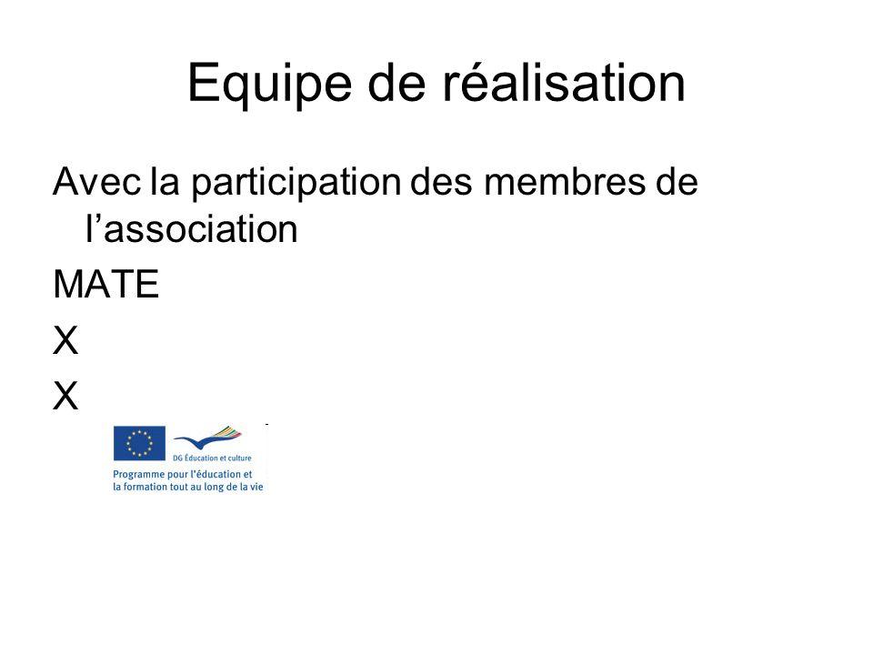 Equipe de réalisation Avec la participation des membres de l'association MATE X