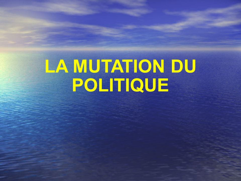 LA MUTATION DU POLITIQUE