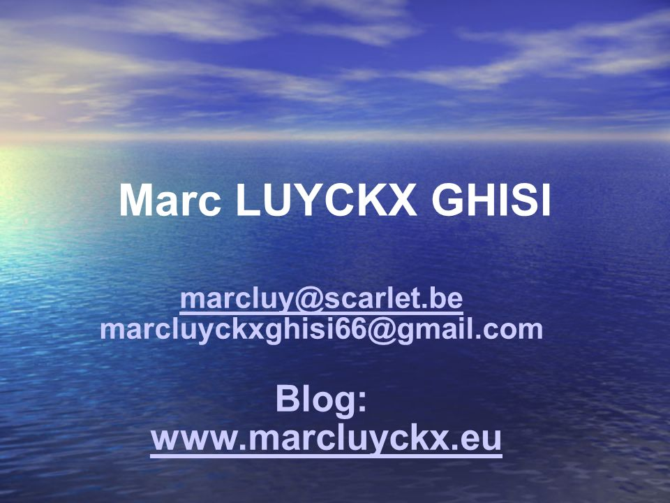 Marc LUYCKX GHISI Blog: www.marcluyckx.eu marcluy@scarlet.be