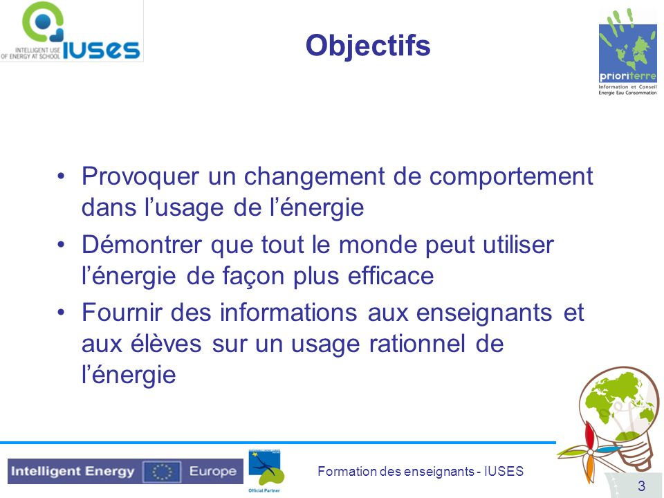 Objectifs Provoquer un changement de comportement dans l'usage de l'énergie.