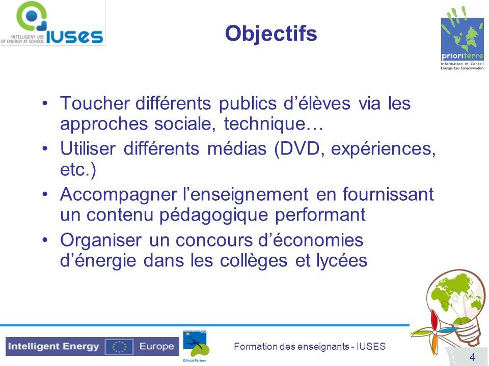 Objectifs Toucher différents publics d'élèves via les approches sociale, technique… Utiliser différents médias (DVD, expériences, etc.)