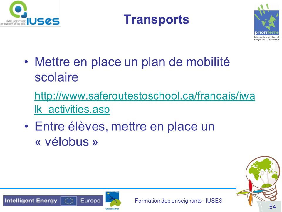 Transports Mettre en place un plan de mobilité scolaire. http://www.saferoutestoschool.ca/francais/iwalk_activities.asp.