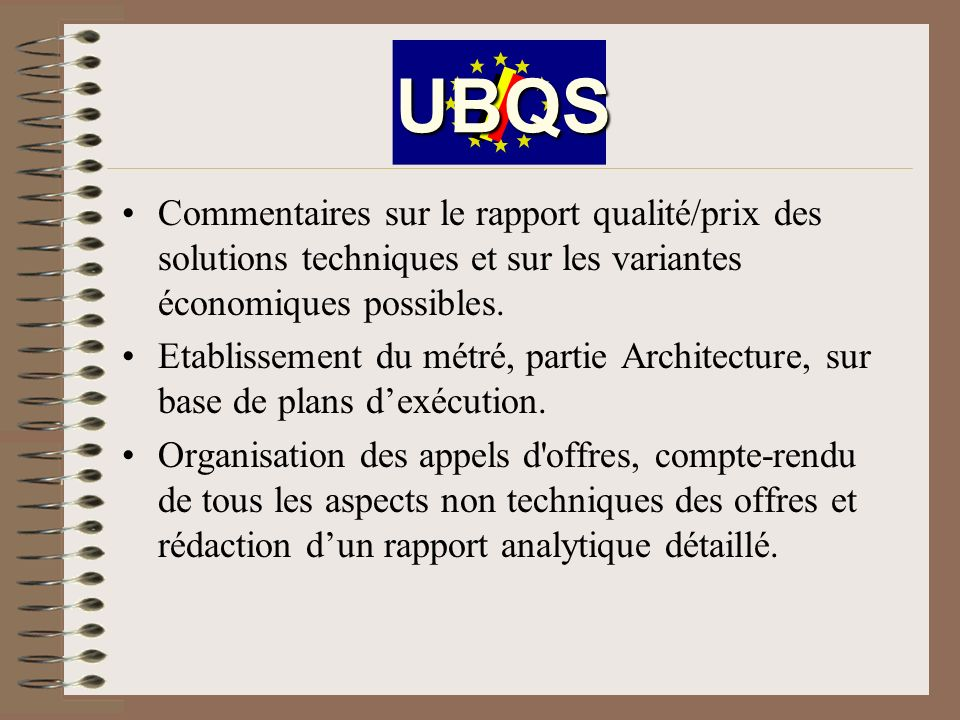 UBQS Commentaires sur le rapport qualité/prix des solutions techniques et sur les variantes économiques possibles.