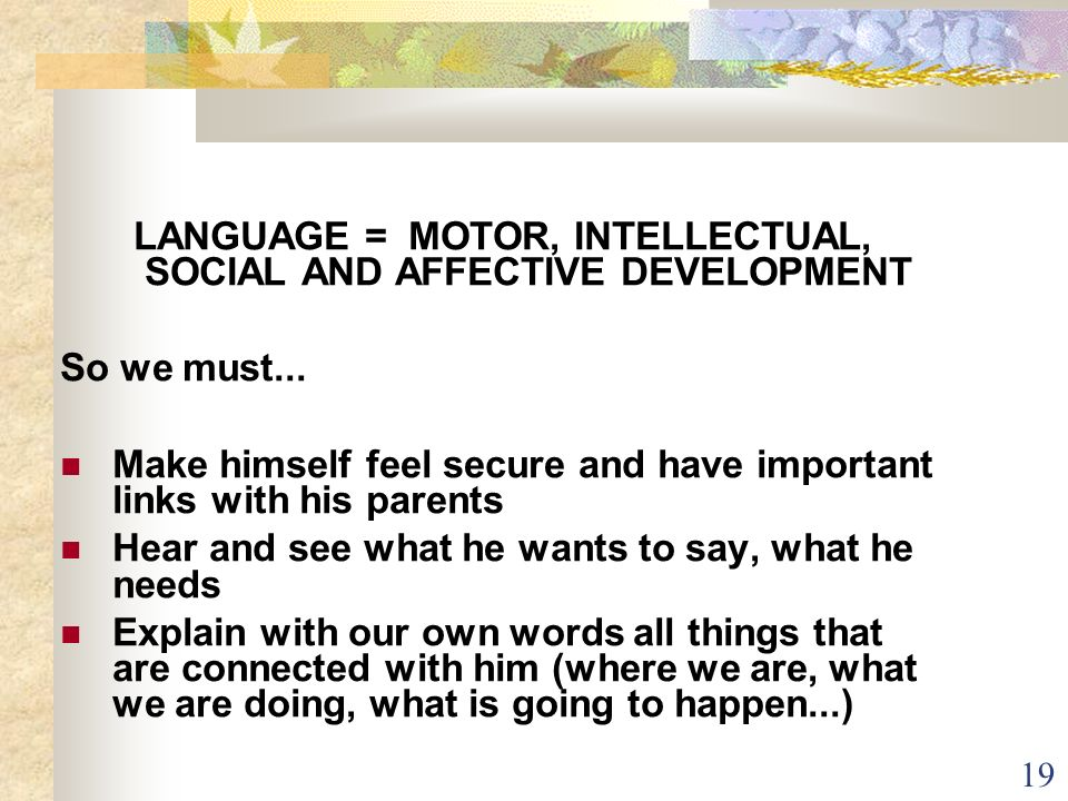 LANGUAGE = MOTOR, INTELLECTUAL, SOCIAL AND AFFECTIVE DEVELOPMENT