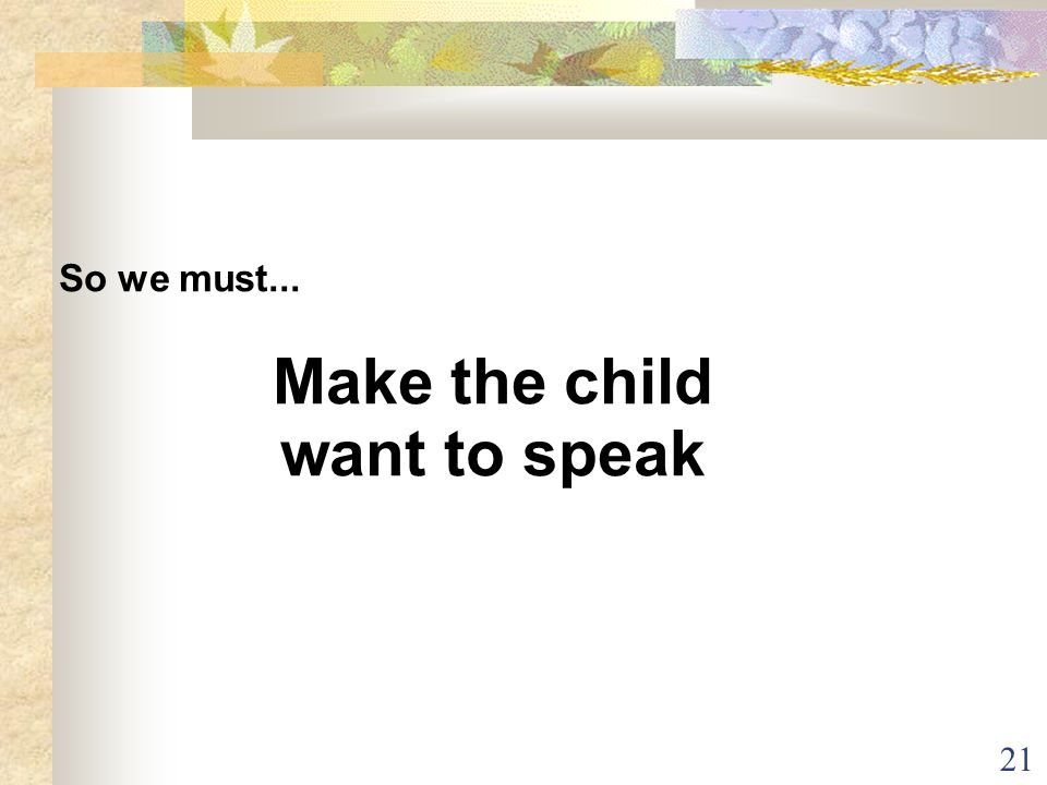 Make the child want to speak