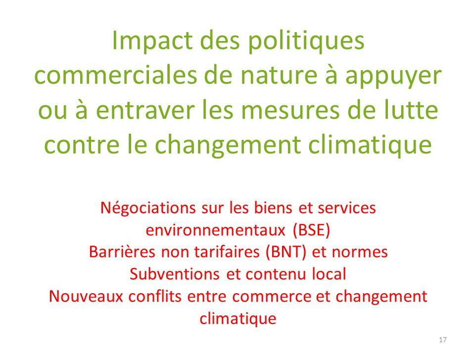 Impact des politiques commerciales de nature à appuyer ou à entraver les mesures de lutte contre le changement climatique Négociations sur les biens et services environnementaux (BSE) Barrières non tarifaires (BNT) et normes Subventions et contenu local Nouveaux conflits entre commerce et changement climatique