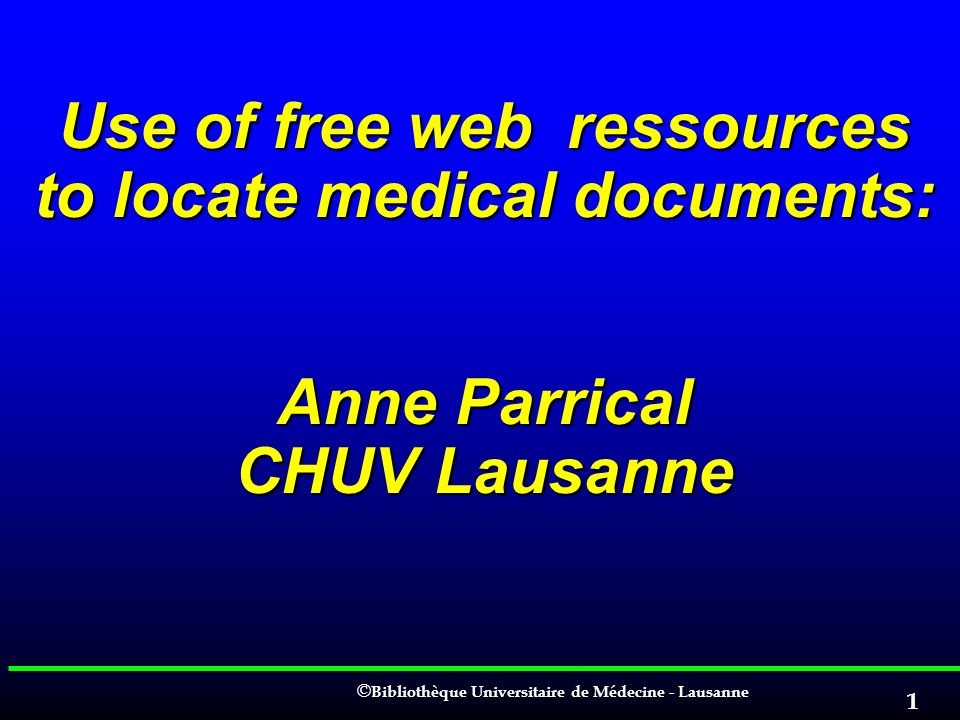 Use of free web ressources to locate medical documents: Anne Parrical CHUV Lausanne