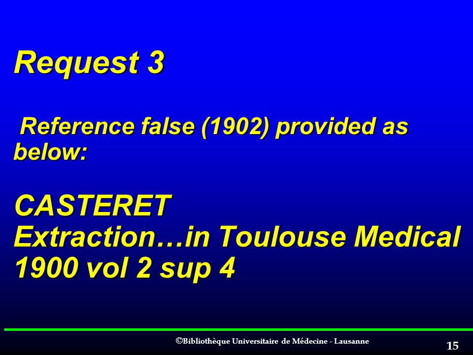 Request 3 Reference false (1902) provided as below: CASTERET Extraction…in Toulouse Medical 1900 vol 2 sup 4