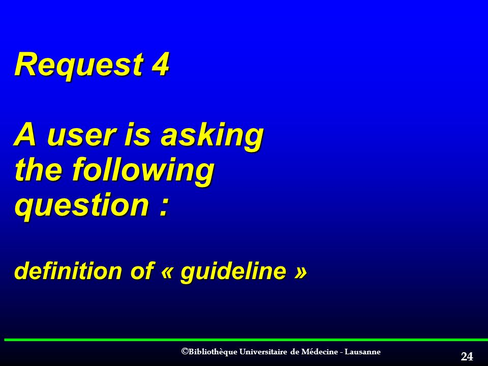 Request 4 A user is asking the following question : definition of « guideline »