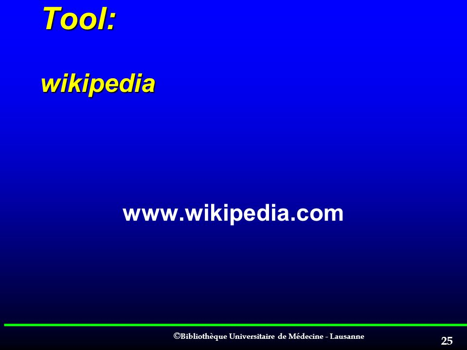 Tool: wikipedia www.wikipedia.com