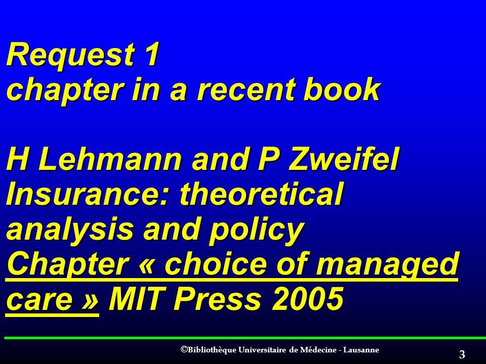 Request 1 chapter in a recent book H Lehmann and P Zweifel Insurance: theoretical analysis and policy Chapter « choice of managed care » MIT Press 2005