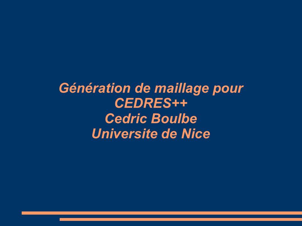 Génération de maillage pour CEDRES++ Cedric Boulbe Universite de Nice