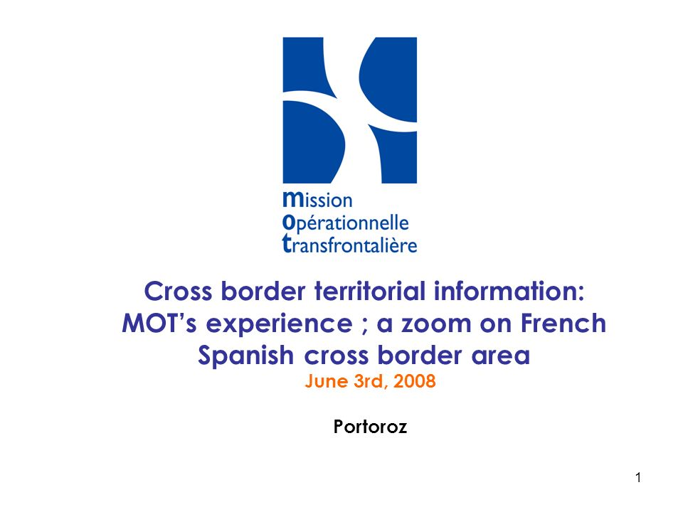 Cross border territorial information: MOT's experience ; a zoom on French Spanish cross border area