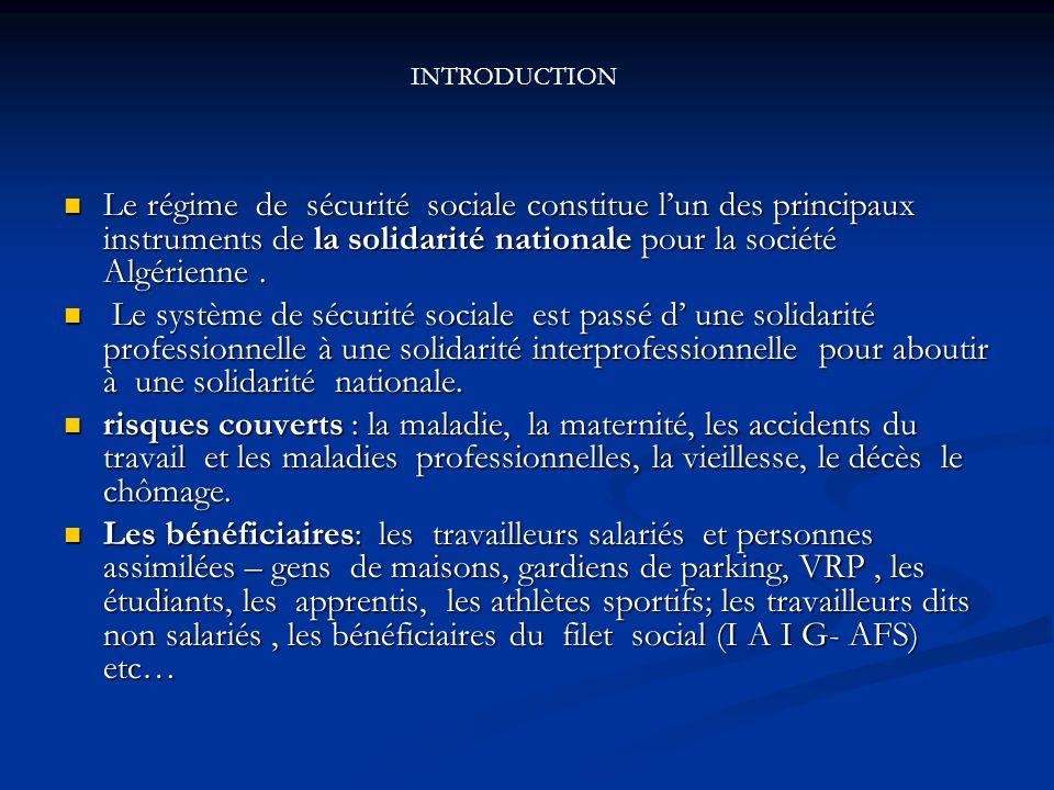 INTRODUCTIONLe régime de sécurité sociale constitue l'un des principaux instruments de la solidarité nationale pour la société Algérienne .
