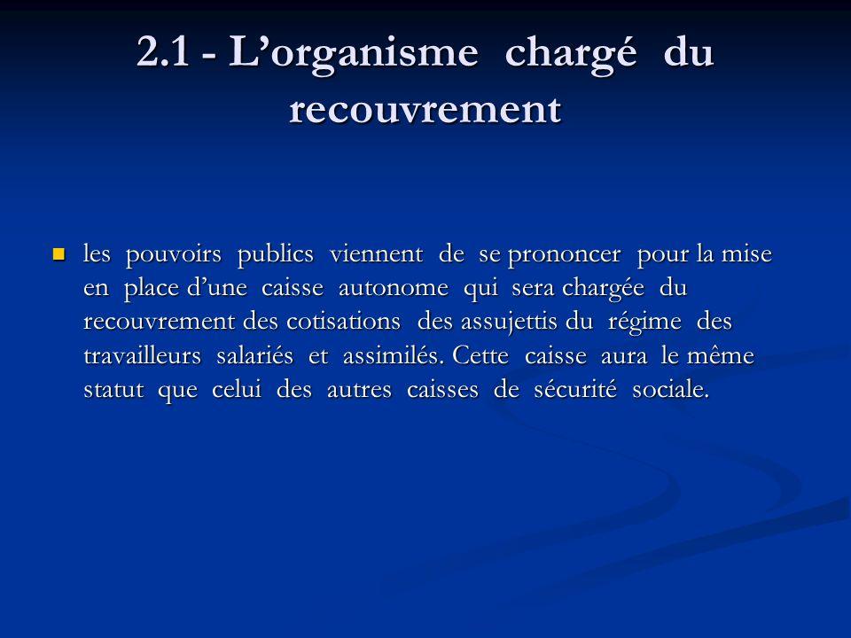 2.1 - L'organisme chargé du recouvrement