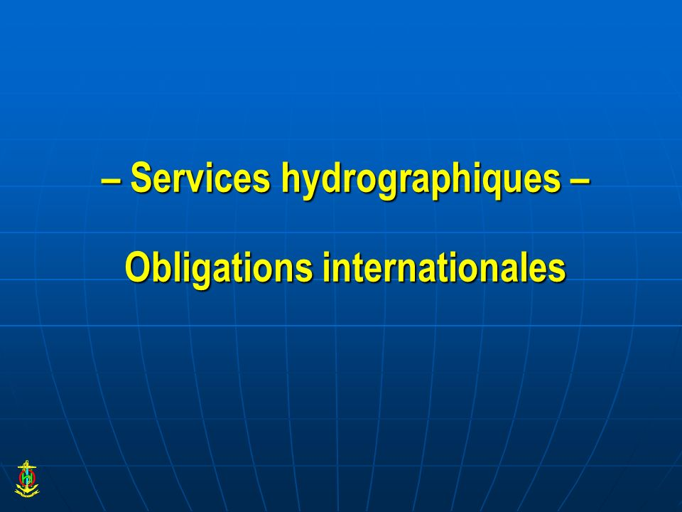 – Services hydrographiques – Obligations internationales