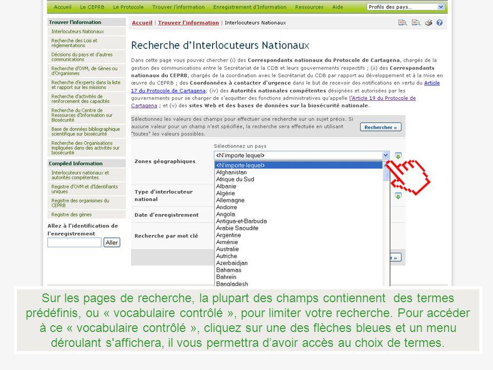 Sur les pages de recherche, la plupart des champs contiennent des termes prédéfinis, ou « vocabulaire contrôlé », pour limiter votre recherche.