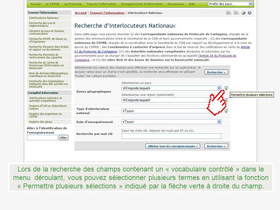 Lors de la recherche des champs contenant un « vocabulaire contrôlé » dans le menu déroulant, vous pouvez sélectionner plusieurs termes en utilisant la fonction « Permettre plusieurs sélections » indiqué par la flèche verte à droite du champ.