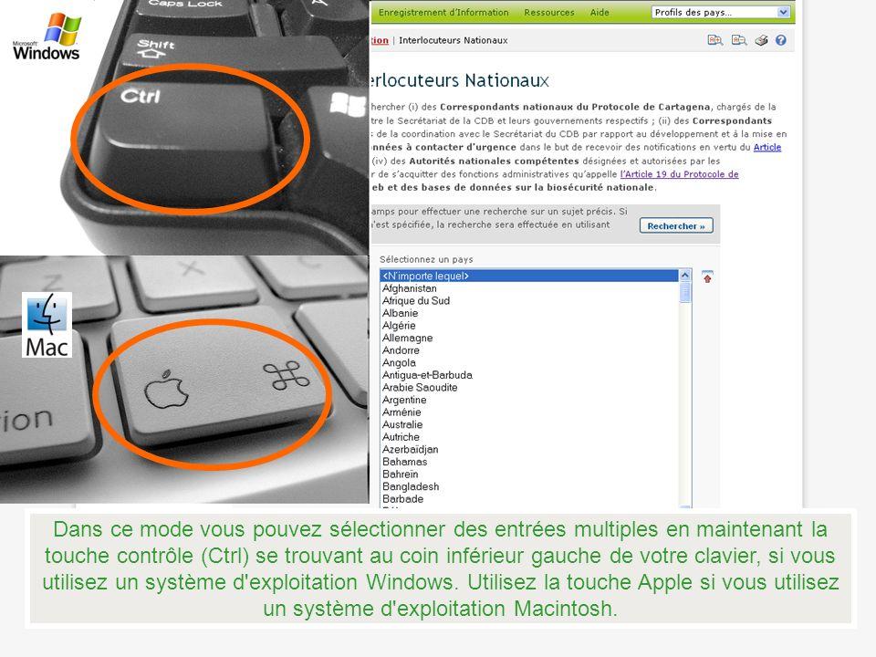 Dans ce mode vous pouvez sélectionner des entrées multiples en maintenant la touche contrôle (Ctrl) se trouvant au coin inférieur gauche de votre clavier, si vous utilisez un système d exploitation Windows.