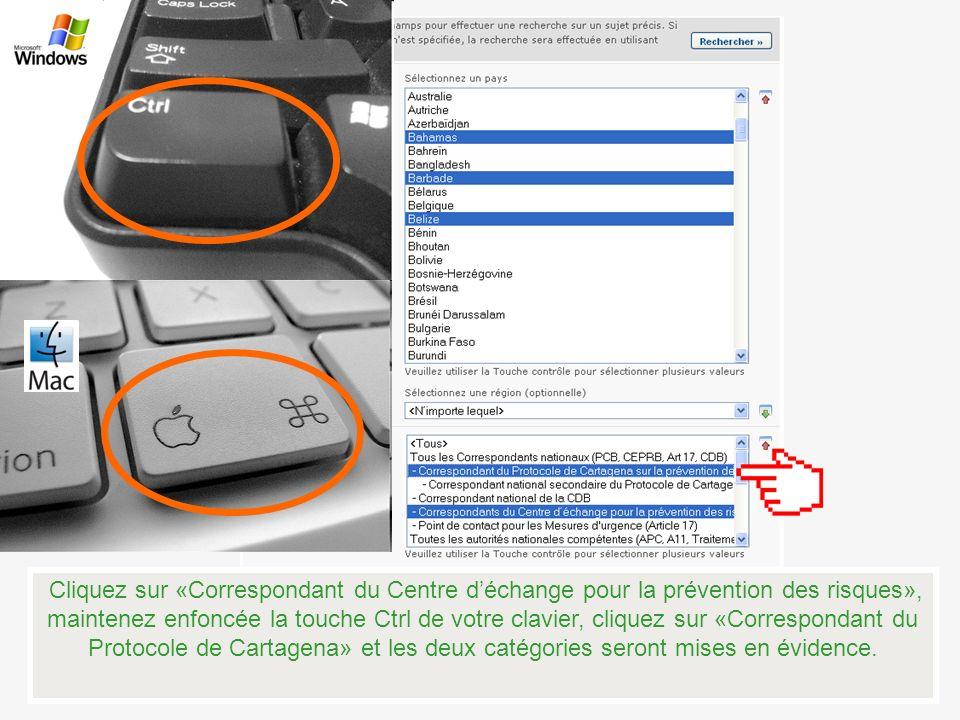 Cliquez sur «Correspondant du Centre d'échange pour la prévention des risques», maintenez enfoncée la touche Ctrl de votre clavier, cliquez sur «Correspondant du Protocole de Cartagena» et les deux catégories seront mises en évidence.