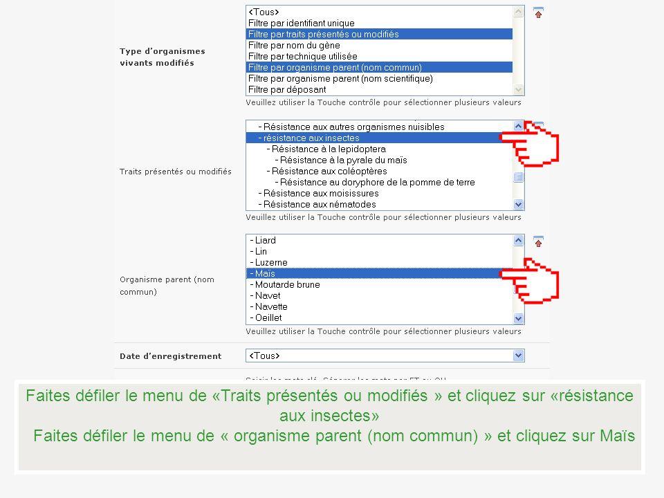 Faites défiler le menu de «Traits présentés ou modifiés » et cliquez sur «résistance aux insectes» Faites défiler le menu de « organisme parent (nom commun) » et cliquez sur Maïs