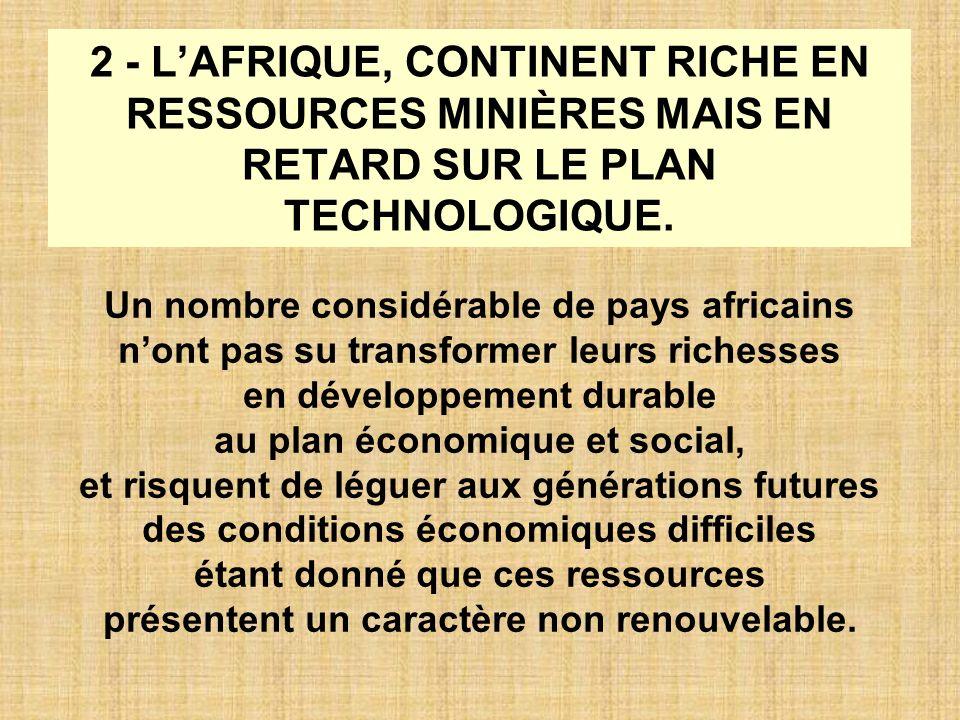 2 - L'AFRIQUE, CONTINENT RICHE EN RESSOURCES MINIÈRES MAIS EN RETARD SUR LE PLAN TECHNOLOGIQUE.