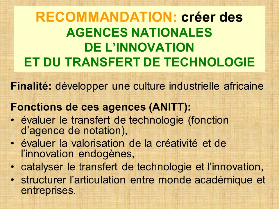 RECOMMANDATION: créer des AGENCES NATIONALES DE L'INNOVATION ET DU TRANSFERT DE TECHNOLOGIE