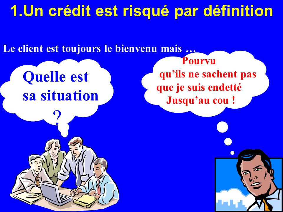 1.Un crédit est risqué par définition