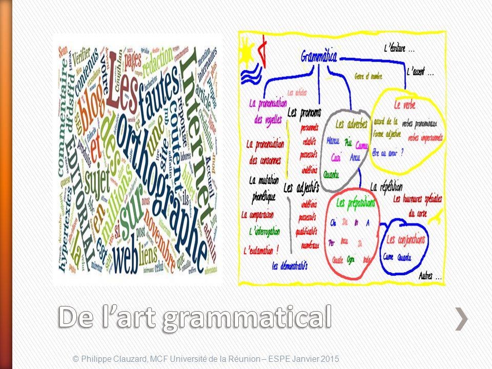 De l'art grammatical © Philippe Clauzard, MCF Université de la Réunion – ESPE Janvier 2015