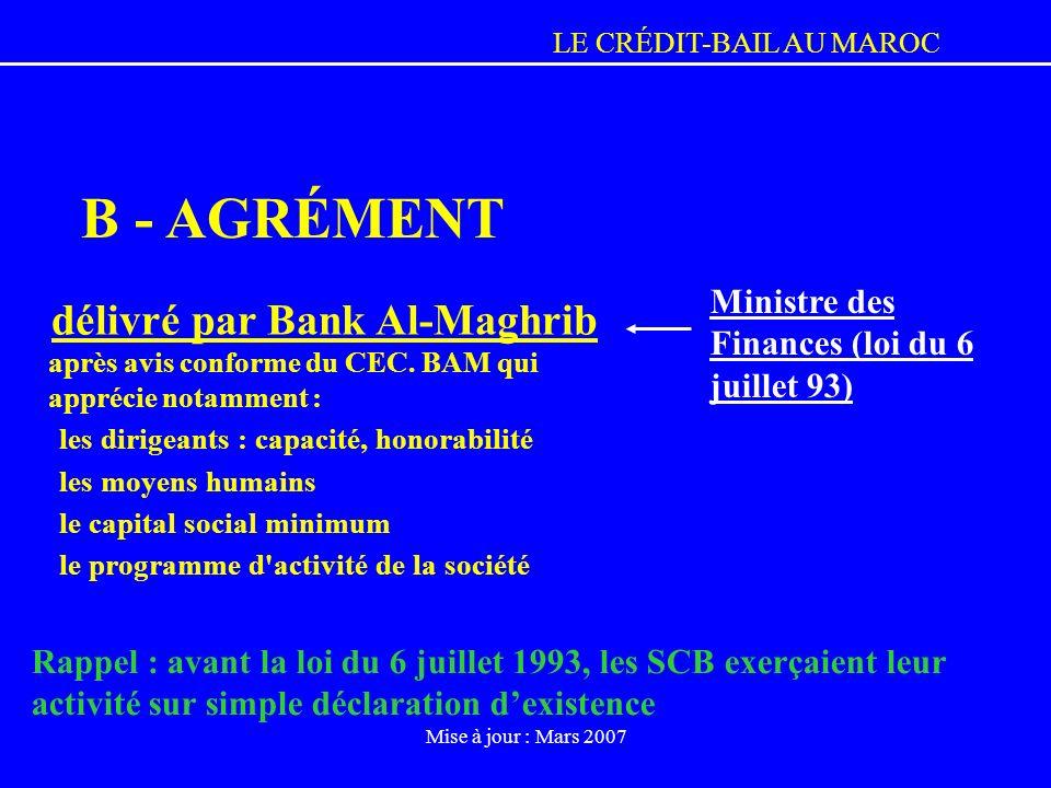 B - AGRÉMENTMinistre des Finances (loi du 6 juillet 93) délivré par Bank Al-Maghrib après avis conforme du CEC. BAM qui apprécie notamment :