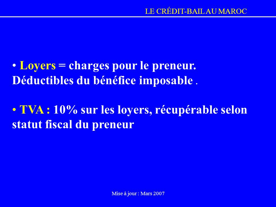 Loyers = charges pour le preneur. Déductibles du bénéfice imposable .