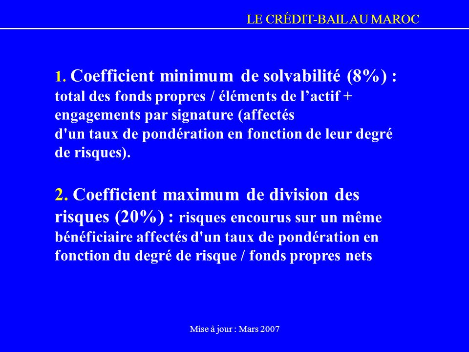 1. Coefficient minimum de solvabilité (8%) : total des fonds propres / éléments de l'actif + engagements par signature (affectés